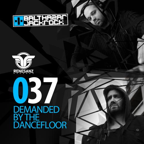 Demanded By The Dancefloor 037 with Balthazar & JackRock