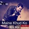 Maine Khud Ko ( Ragini MMS 2 ) - Krz Mix (Promo)