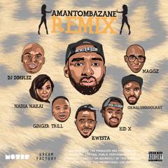 Amantombazane (Remix) Ft. DJ Dimplez,Maggz,Ginger Breadman,Kid X,Kwesta,Nadia Nakai & Okmalumkoolkat