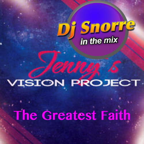 Jenny`s Vision Project - The Greatest Faith (Dj Snorre In The Mix)