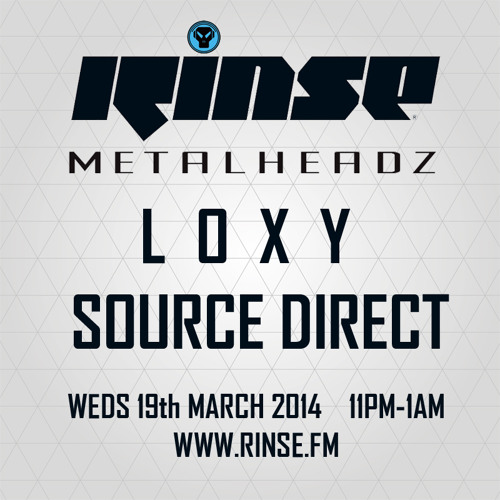 Loxy & Source Direct - The Metalheadz show on Rinse FM - 19th March 2014