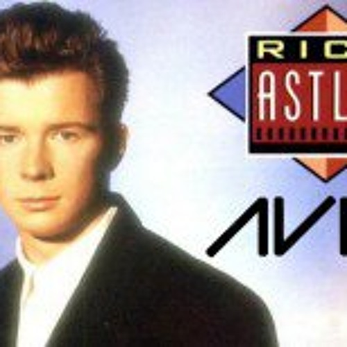 Rick Astley - Never gonna give you up (Avicii Mashup)