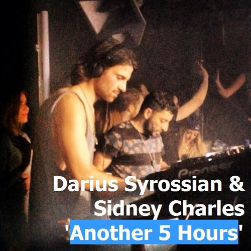 DARIUS SYROSSIAN & SIDNEY CHARLES - ' Another 5 Hours ' - forthcoming summer 2014