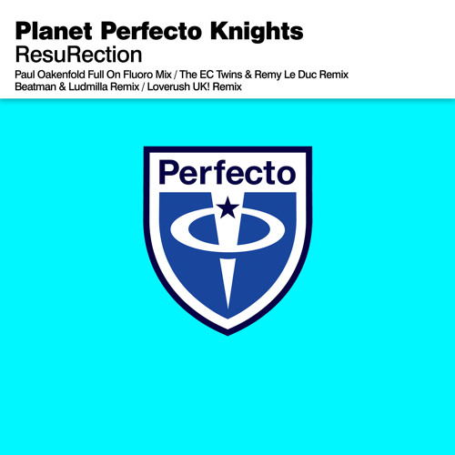 Planet Perfecto Knights - ResuRection (Paul Oakenfold Full On Fluoro Mix)