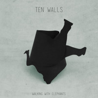 Ten Walls - Walking With Elephants