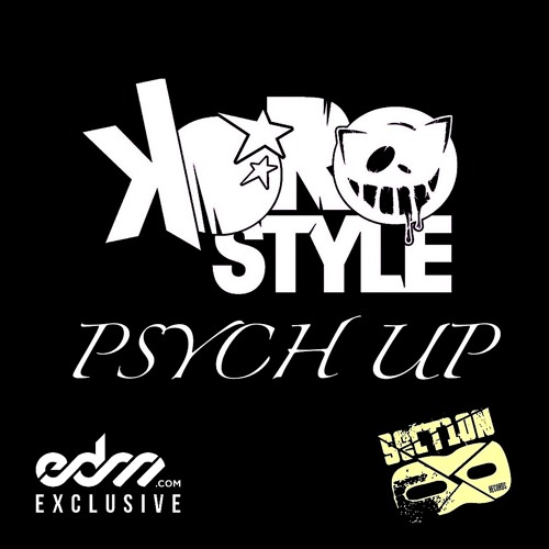 Psych Up by KOROstyle - EDM.com Exclusive