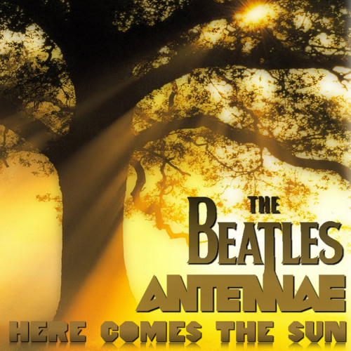 The Beatles - Here Comes The Sun (An-Ten-Nae Remix)