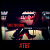 #TBT :Take You Home Featuring Trigga Don