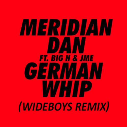 Meridian Dan - German Whip feat. JME (WideBoys Remix)
