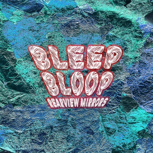 Bleep Bloop - Rearview Mirrors
