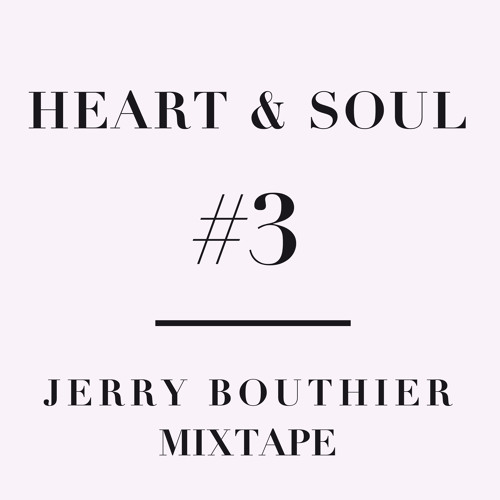 Heart & Soul #3 - Jerry Bouthier mixtape