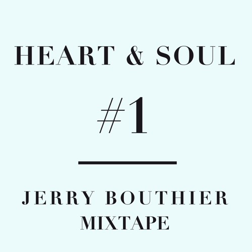 Heart & Soul #1 - Jerry Bouthier mixtape
