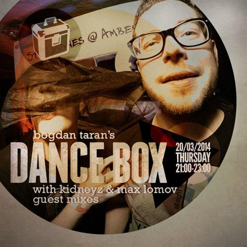 Dance Box with Bogdan Taran - 20 Mar 2014 feat. Kidneyz & Max Lomov guest mixes