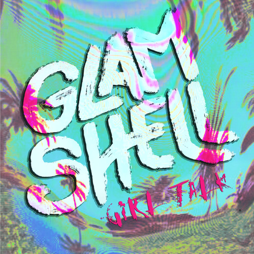 Glam Shell- Girl Talk [Thissongissick.com Exclusive Download]