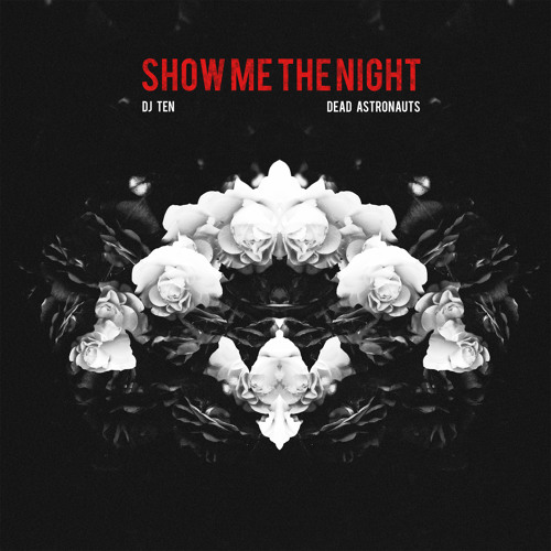 DJ Ten - Show Me The Night (feat. Dead Astronauts)