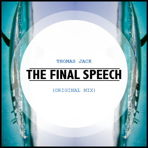 Thomas Jack ft. Adrian Symes - The Final Speech (Original Mix)