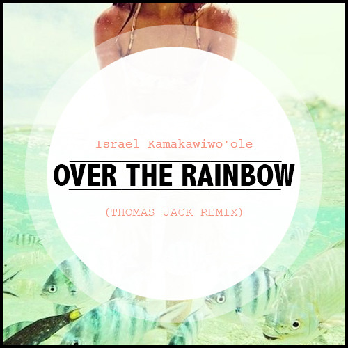 Israel Kamakawiwoole Somewhere Over The Rainbow Thomas Jack