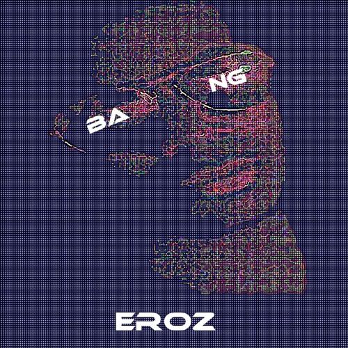 EroZ - BANG