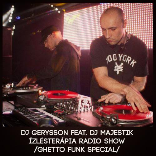 Dj Gerysson feat. Dj Majestik - Ízlésterápia Radio Show /GhettoFunkSpecial/ 2014-03-20 @ Neston