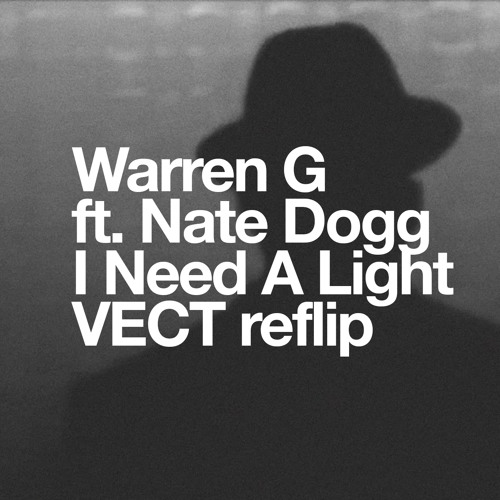 Warren G ft. Nate Dogg - I Need A Light [VECT reflip]