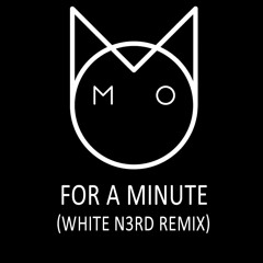 M.O - For A Minute (White N3rd Remix)