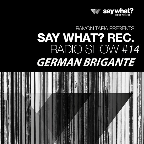 Say What? Podcast 014 with German Brigante