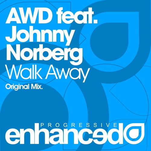 AWD feat. Johnny Norberg - Walk Away (Original Mix) [OUT NOW]