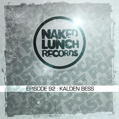 Naked Lunch PODCAST #092 - KALDEN BESS
