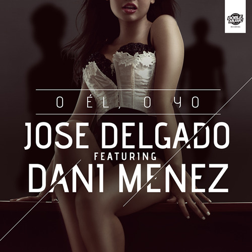Jose Delgado feat Dani Menez - O Él O Yo