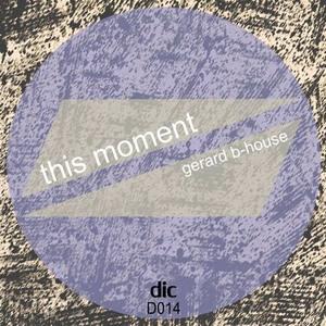 Gerard b-house - This Moment (Original mix) (Dic Music)