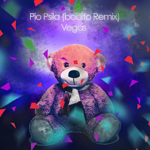 Pio Psila (Bobito Remix)-Vegas