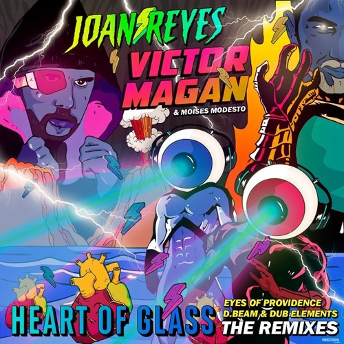 Heart Of Glass by Joan Reyes, Victor Magan & Moises Modesto (D.Beam & Dub Elements Remix)