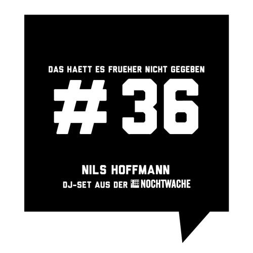 Das haett es frueher nicht gegeben #36: Nils Hoffmann - DJ-Set aus der Nochtwache