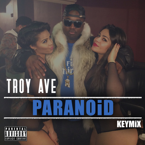 Troy Ave - PARANOiD Ty $ KEYMiX (CLEAN Radio Edit)