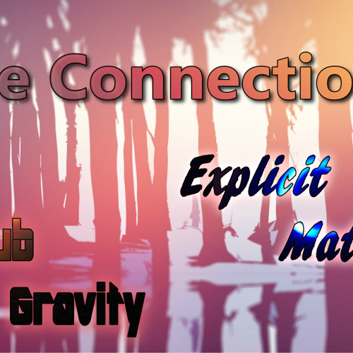 The Connection- Dj Dub Gravity ft Explicit Material (Prodigy Production)