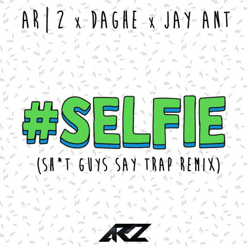 AR|2 x DAGHE x JAY ANT - Chainsmokers #SELFIE (Sh*t Guys Say Trap Remix)