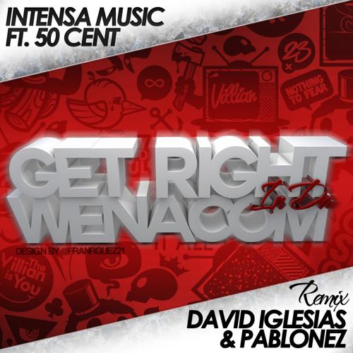 Intensa Music Ft. 50 Cent - Get Right In Da Wenacom (David Iglesias & Pablonez Remix)