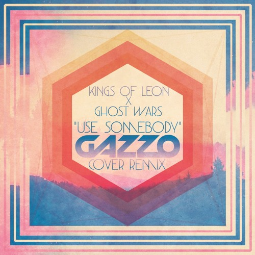 Kings Of Leon X Ghost Wars-Use Somebody (Gazzo Cover Remix)