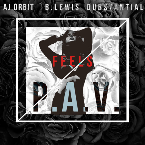 AJ Orbit x B.Lewis x Dubstantial - Feels (P.A.V.)