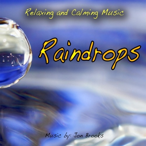 RAINDROPS - Relaxing and Calming Music for Anxiety and Stress (Jon