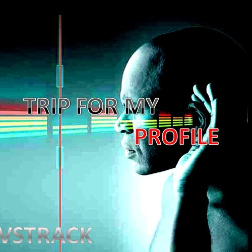 Trip For My Profile(trance By Vstrack)