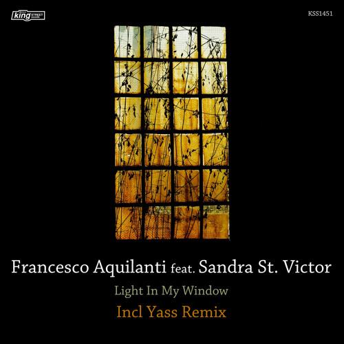 Francesco Aquilanti Feat. Sandra St Victor - Light In My Window(Yass Remix)