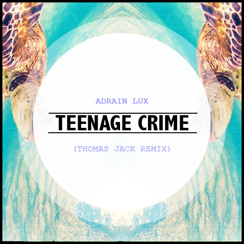 Adrian Lux - Teenage Crime (Thomas Jack Remix) -
