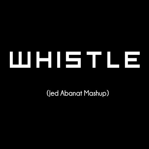 Whistle (Jed Abanat Mashup) - Flo Rida vs. Uberjak'd vs. Jason Risk