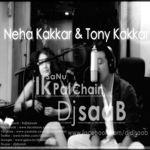 Sanu Ik Pal Chain - Tony Kakkar - Neha Kakkar - Dj SaaB by