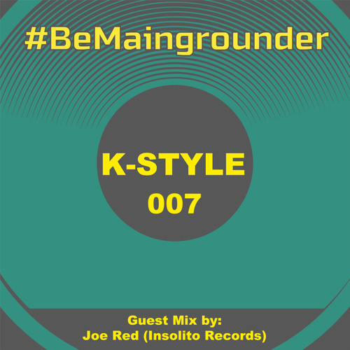 #BeMaingrounder 007 - Guest Mix by Joe Red (Insolito Records)