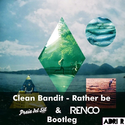 Clean Bandit - Rather Be (Praia Del Sol & Renco 'Gecko' Bootleg)('Buy' to DL)