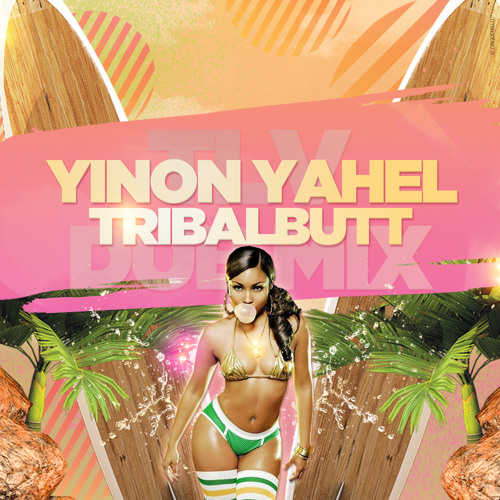 Yinon Yahel - Tribalbutt - TLV Dub Mix - Available for download !