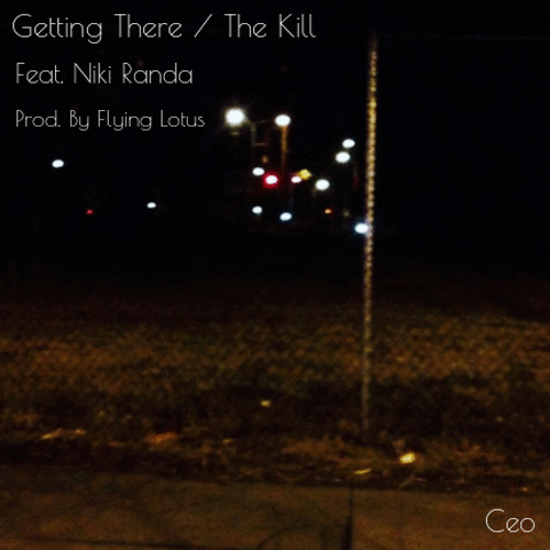 Getting There / The Kill [Feat. Niki Randa] (Prod. By Flying Lotus)