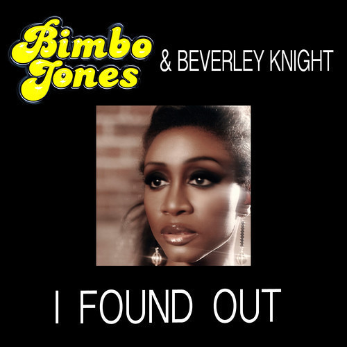 Bimbo Jones & Beverley Knight - I Found Out (StoneBridge Club Mix)